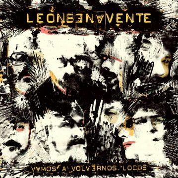 León Benavente – 'Vamos a volvernos locos'