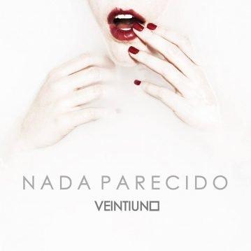 """Veintiuno – """"Nada Parecido"""" (Autoproducido – 2015)"""